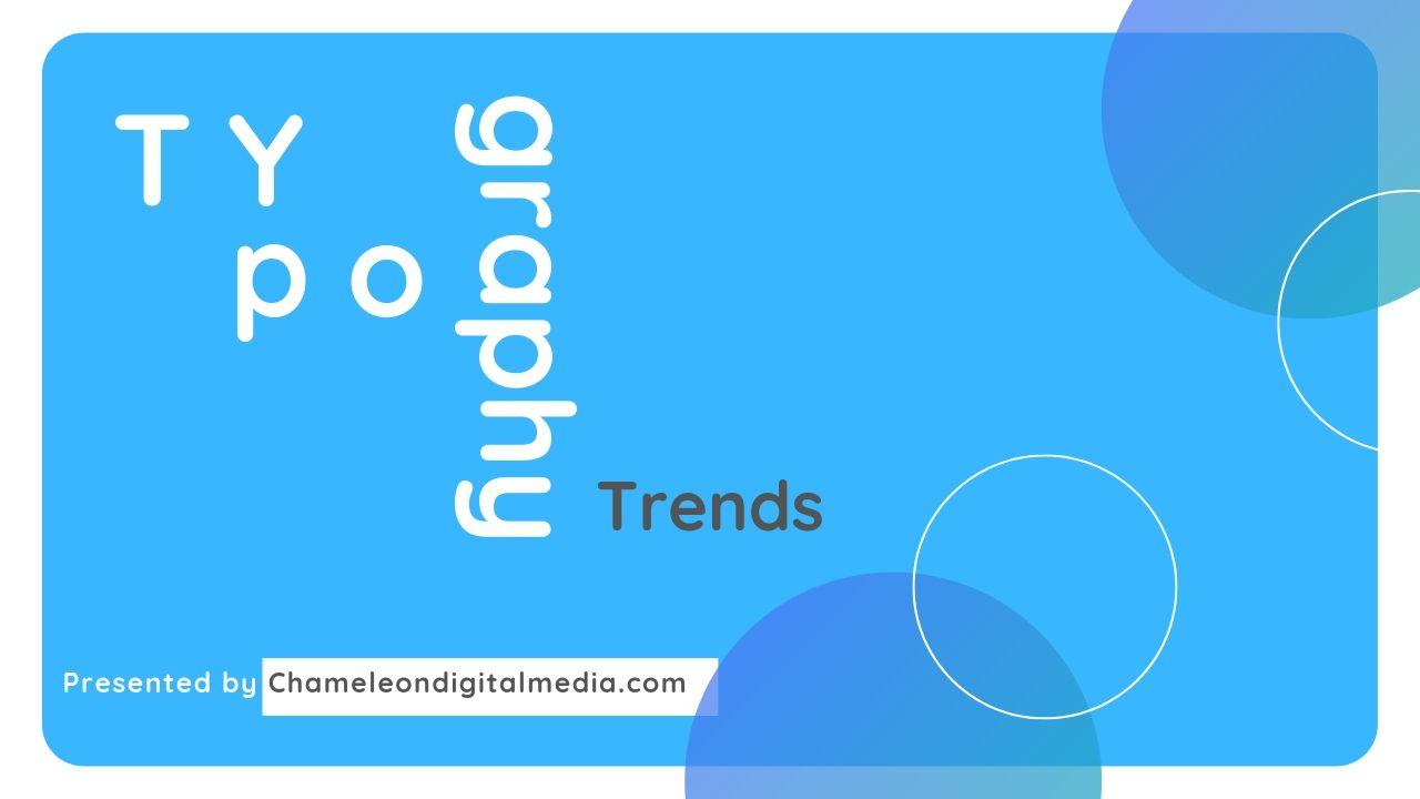 Typography Trends Presented by Chameleondigitalmedia.com