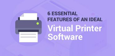 6 Essential Features Of An Ideal Virtual Printer Software