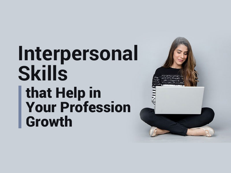 Interpersonal Skills That Help In Your Profession Growth