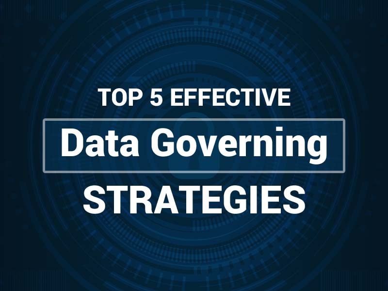 Top 5 Effective Data Governing Strategies