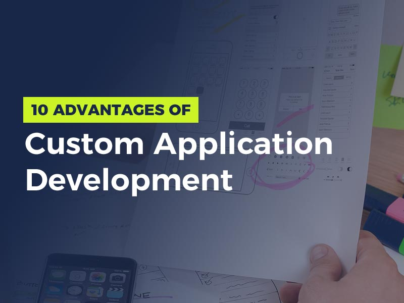 Advantages of Custom Application Development