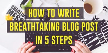 How to Write Breathtaking Blog Post in 5 Steps