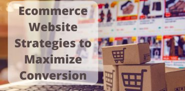 Ecommerce Website Strategies to Maximize Conversion
