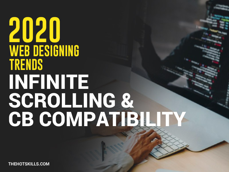 Web Designing 2020 Trends: Infinite Scrolling & CB Compatibility