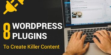 WordPress Plugins You Need to Create Killer Content