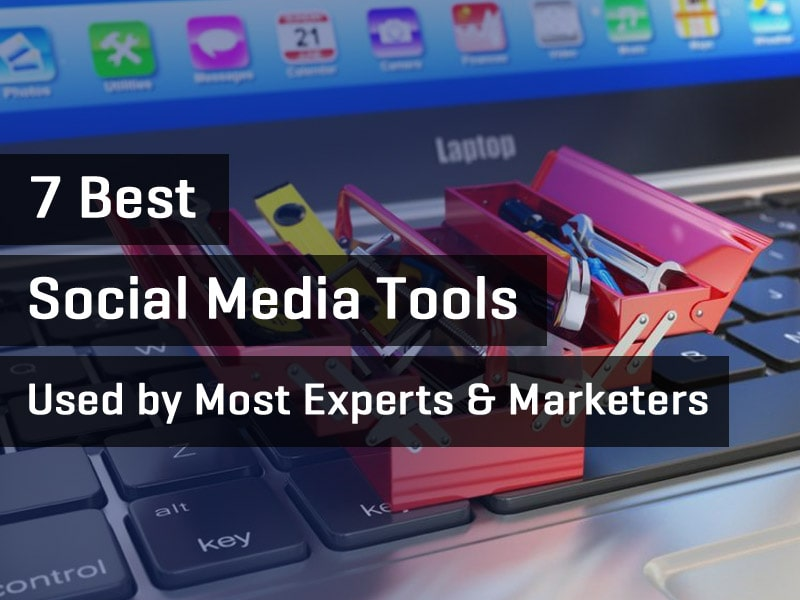 Most Popular Tools Used by Experienced Social Media Marketers